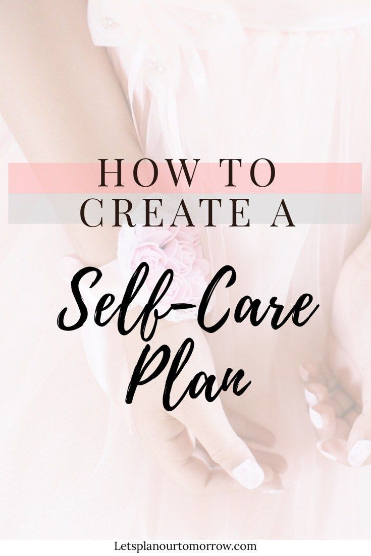 How to create a self care plan - taking care of yourself doesn't have to be overwhelming