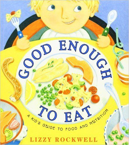 Good Enough to Eat: A Kid's Guide to Food and Nutrition: Lizzy Rockwell: 9780064451741: Amazon.com: Books
