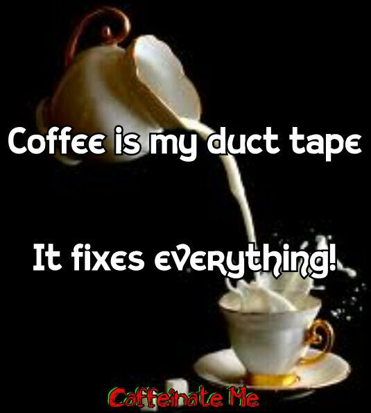 Coffee is my duct tape ❤☕http://jeffscoffeestuff.tumblr.com/post/110807761743