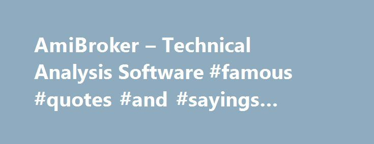 AmiBroker – Technical Analysis Software #famous #quotes #and #sayings #about #life http://quote.remmont.com/amibroker-technical-analysis-software-famous-quotes-and-sayings-about-life/  Featuring integrated Visual Debugger. Matrix artihmetic, hyper fast Monte Carlo simulator. new Formula Editor with Code Snippets. layered Low-level Graphics. massively parallel Multi-Threaded Charting and Rendering. new Multi-Threaded Analysis module. automatic Walk-Forward Testing. new Ranking functions…