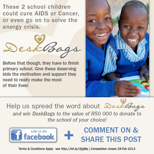 These 2 school children could cure AIDS or Cancer, or even to on to solve the energy crisis ..... Before that though, they have to finish primary school. Give these deserving kids the motivation and support they need to really make the most of their lives!    **Help us spread the word about Deskbags and you could win DeskBags to the value of R50,000 to donate to the school of your choice!**
