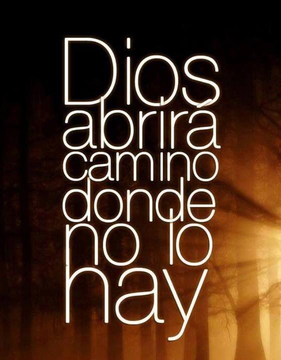 Mejor dicho 'Dios abrira camino donde parece que no lo hay' Porq El hace q llegue a SER. :)