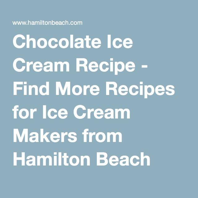 Chocolate Ice Cream Recipe - Find More Recipes for Ice Cream Makers from Hamilton Beach
