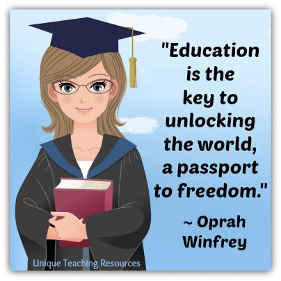 Oprah Winfrey - Education is the key to unlocking the world, a passport to freedom. 60+ quotes about education and graphics on this page of Unique Teaching Resources.