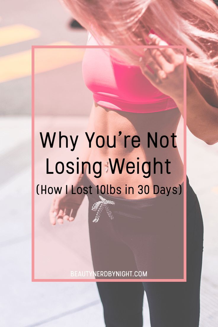 Why You're Not Losing Weight (And How to Lose 10lbs in 30 ...