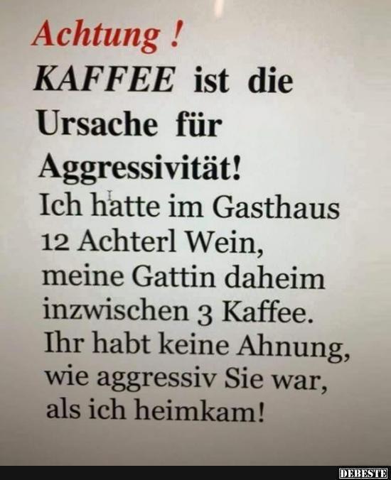 Kaffee ist die Ursache für Aggressivitäat! | Lustige Bilder, Sprüche, Witze, echt lustig