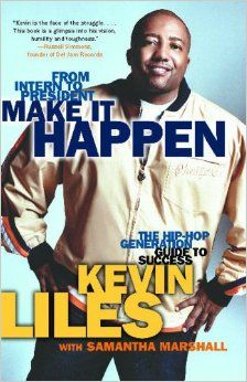 From Intern To President--Make It Happen: The Hip-Hop Generation Guide to Success, by Kevin Liles http://p.pw/bahBLY