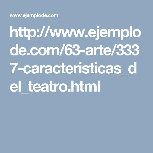 http://www.ejemplode.com/63-arte/3337-caracteristicas_del_teatro.html