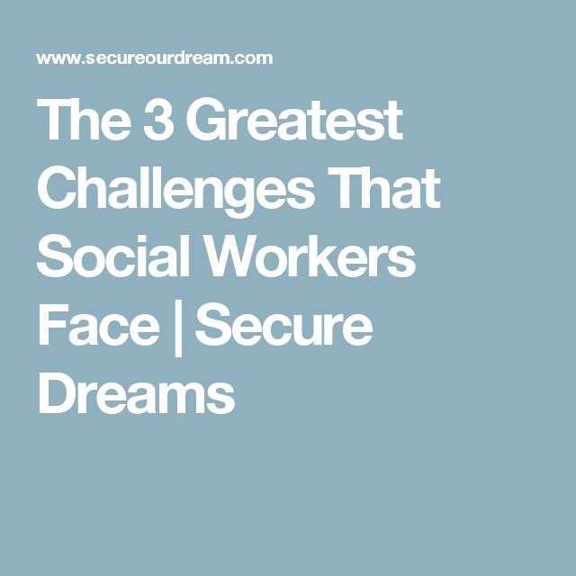 The 3 Greatest Challenges That Social Workers Face | Secure Dreams