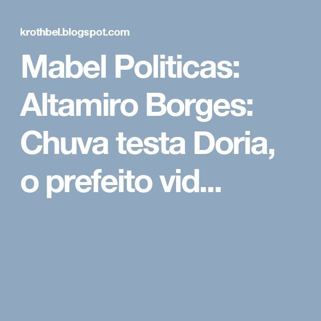Mabel Politicas: Altamiro Borges: Chuva testa Doria, o prefeito vid...