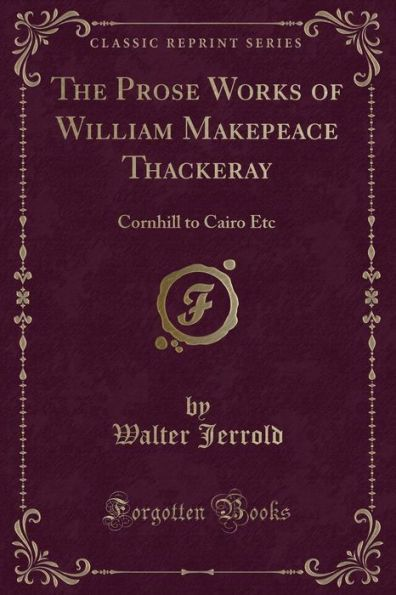 The Prose Works of William Makepeace Thackeray: Cornhill to Cairo Etc (Classic Reprint)
