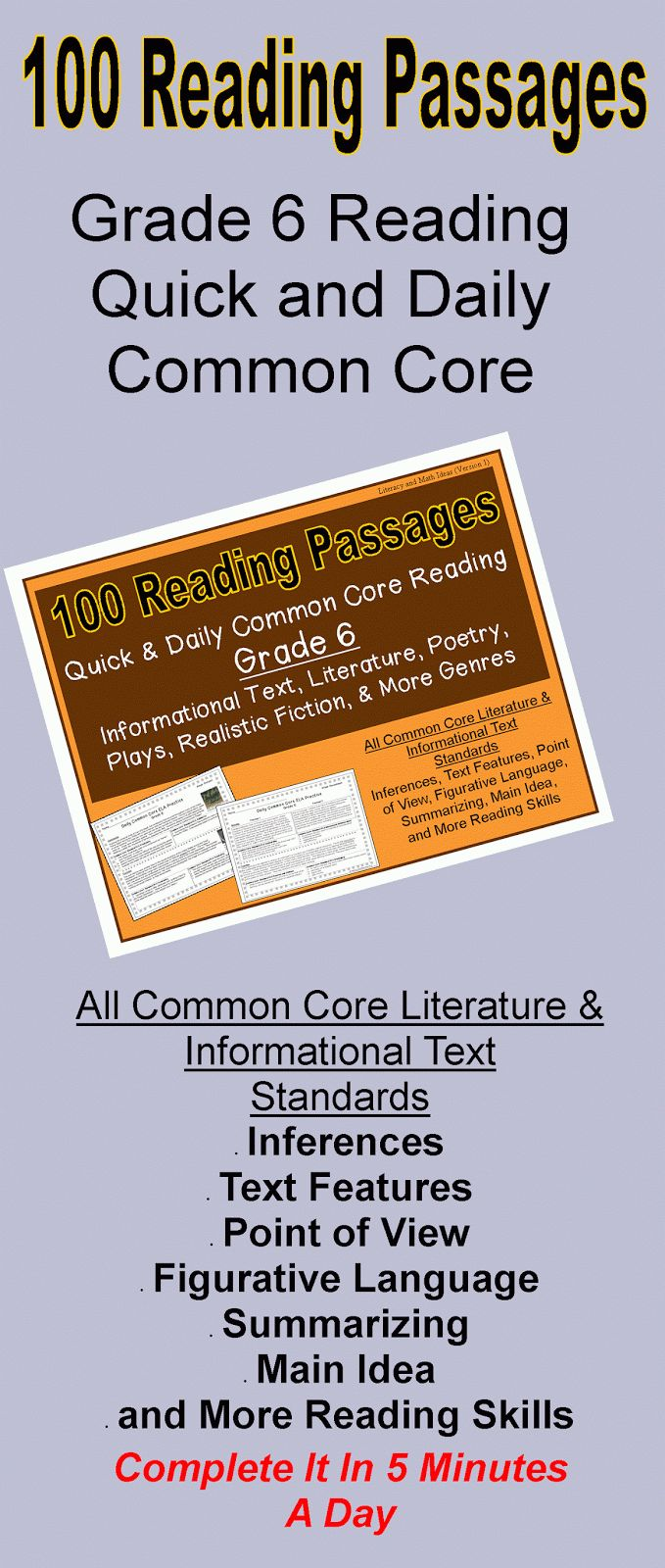 (100 Reading Passages)-- 20 Weeks of Grade 6 Daily Common Core Reading Practice in Just 5 Minutes a Day--Every Common Core Literature and Informational Text Standard is Covered--Character traits, figurative language, close reading, inference and more are covered.  This is great for steady literature skill review.--informational text, realistic fiction, action, poetry, and historical fiction passages are included$