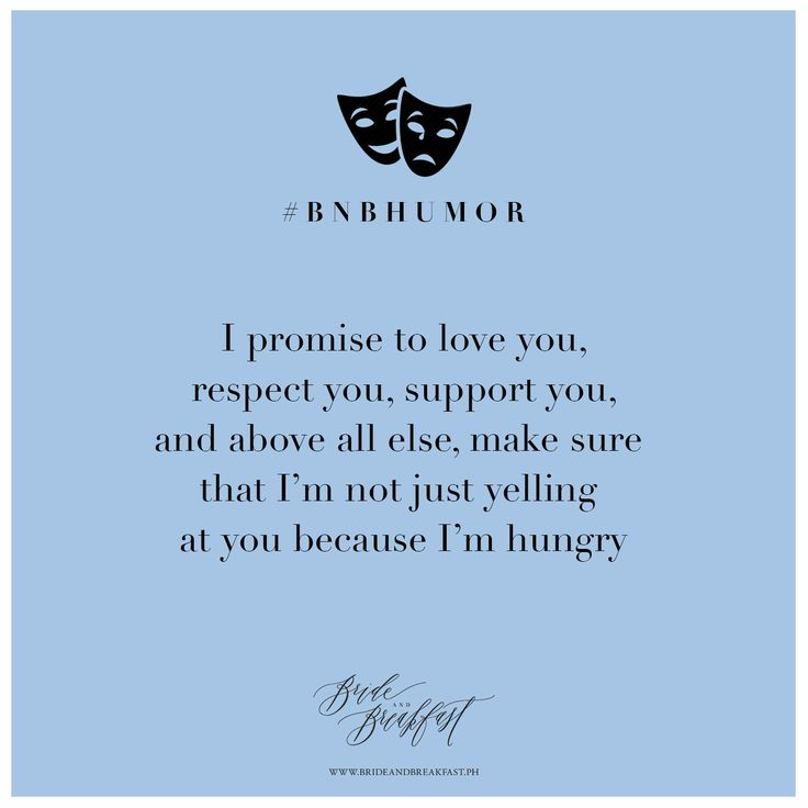 I promise to love you, respect you, and above all else, make sure that I'm not just yelling at you because I'm hungry. | Love | Humor | Relationships | Quotes |