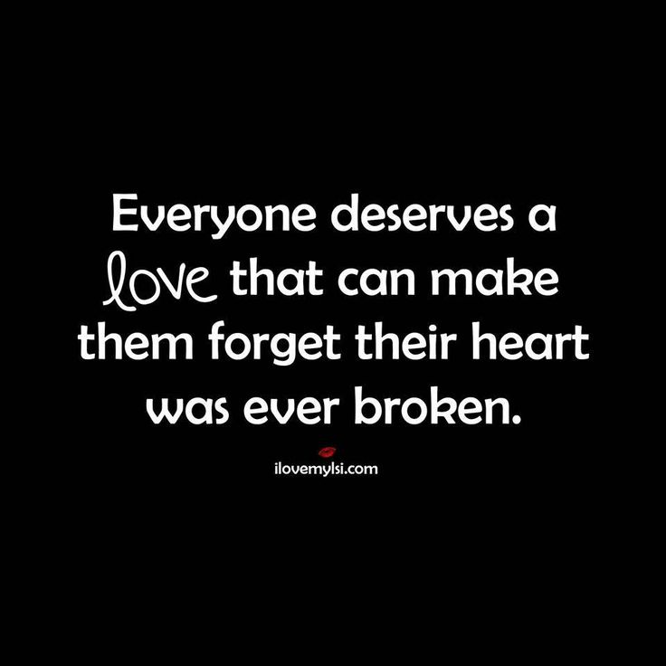 Everyone deserves a love that can make them forget their heart was ever broken.  #love #quotes #relationships