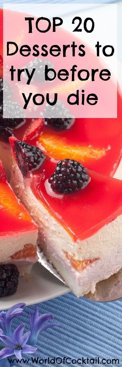 Life is too short and too precious for us it just squandered … One of the most important things you need before you die is to try the 20 best desserts in the world