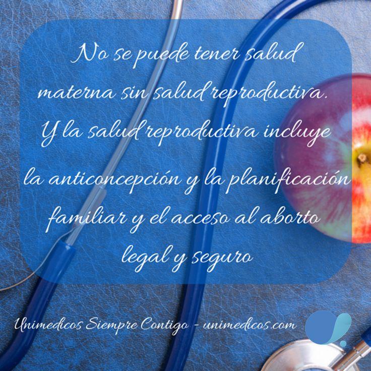 No se puede tener salud materna sin salud reproductiva. Y la salud reproductiva incluye la anticoncepción y la planificación familiar y el acceso al aborto legal y seguro.