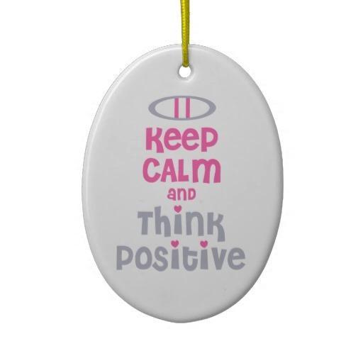 Keep Calm & Think Positive! +++