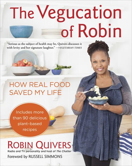 THE VEGUCATION OF ROBIN by Robin Quivers -- Robin Quivers's New York Times–bestselling vegan cookbook, filled with more than ninety recipes.
