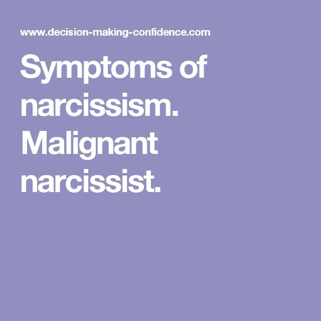 Symptoms of narcissism. Malignant narcissist.