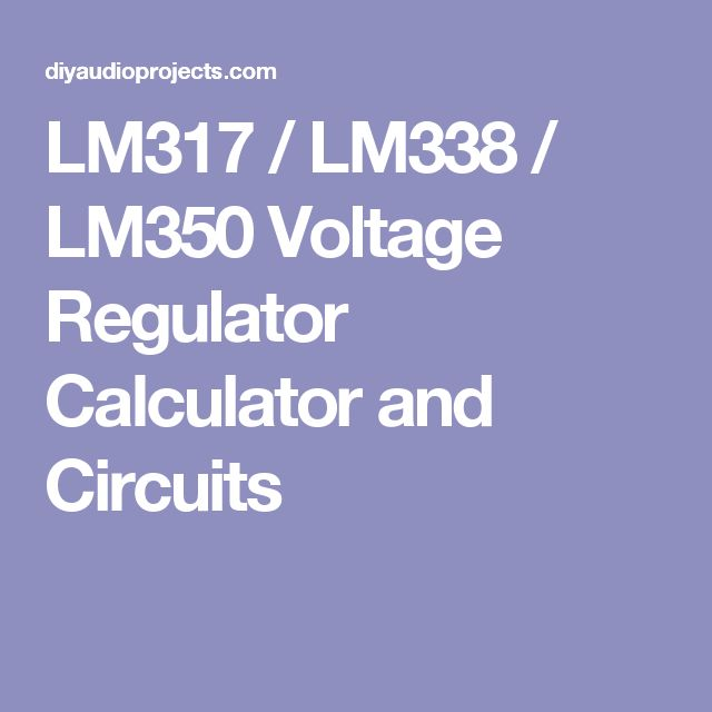 LM317 / LM338 / LM350 Voltage Regulator Calculator and Circuits