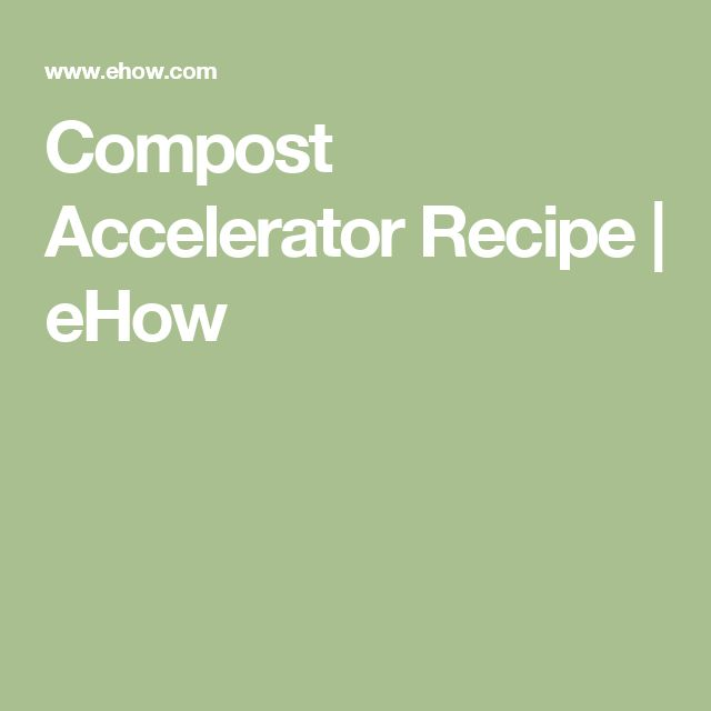 Compost Accelerator Recipe | eHow