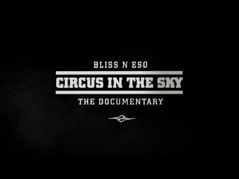 Bliss n Eso Circus In The Sky: The Documentary (The Making Of Circus In The Sky) - http://videos.airgin.org/documentaries/bliss-n-eso-circus-in-the-sky-the-documentary-the-making-of-circus-in-the-sky/