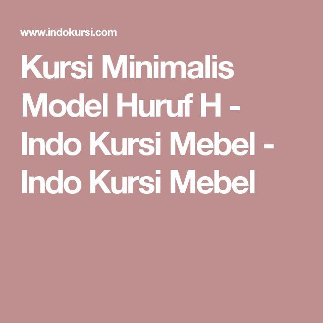 Kursi Minimalis Model Huruf H - Indo Kursi Mebel - Indo Kursi Mebel