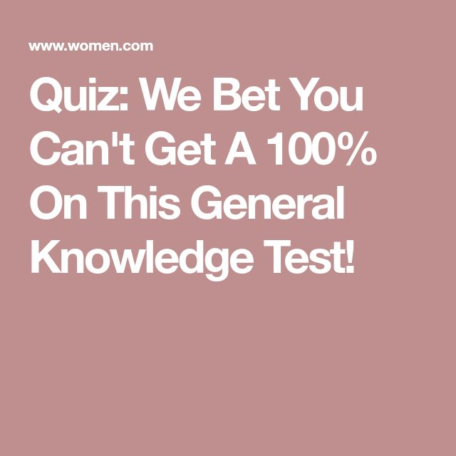 Quiz: We Bet You Can't Get A 100% On This General Knowledge Test!