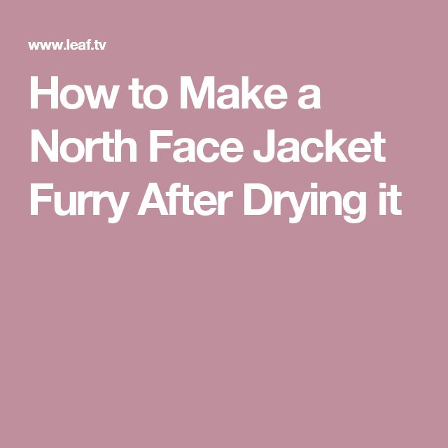 How to Make a North Face Jacket Furry After Drying it