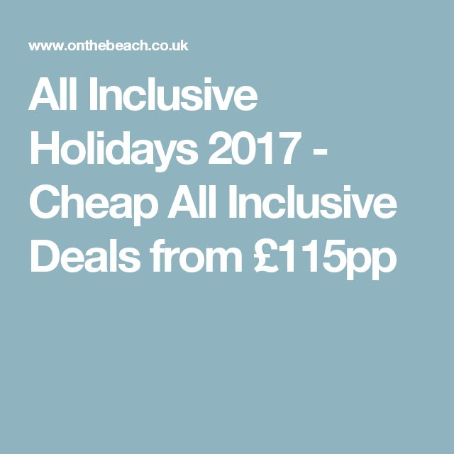 All Inclusive Holidays 2017 - Cheap All Inclusive Deals from £115pp