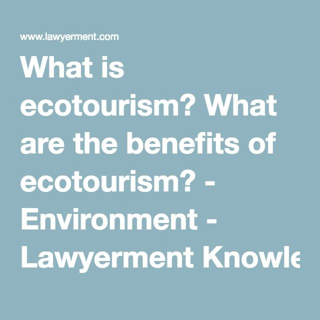 What is ecotourism? This website contains description of the ecotourism as well as the benefits of it.