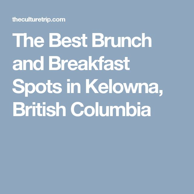 The Best Brunch and Breakfast Spots in Kelowna, British Columbia