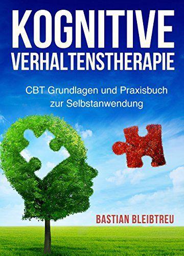 Kognitive Verhaltenstherapie: CBT Grundlagen und Praxisbuch zur Selbstanwendung - Methoden der kognitiven Verhaltenstherapie Schritt für Schritt erklärt ... und andere psychischen Störungen) - http://buecher-box.eu/kognitive-verhaltenstherapie-cbt-grundlagen-und-praxisbuch-zur-selbstanwendung-methoden-der-kognitiven-verhaltenstherapie-schritt-fuer-schritt-erklaert-und-andere-psychischen-stoerungen/