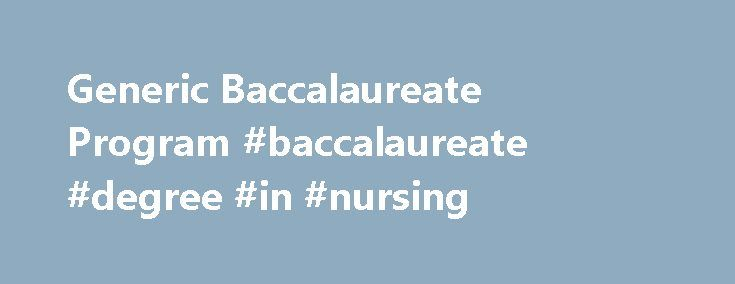 Generic Baccalaureate Program #baccalaureate #degree #in #nursing http://auto-car.nef2.com/generic-baccalaureate-program-baccalaureate-degree-in-nursing/  # Generic Baccalaureate Program Succeeding in the demanding and rewarding field of Nursing requires a first-rate education. As a university committed to undergraduate education, Rutgers, the State University of New Jersey, provides a baccalaureate program of exceptional academic quality for those entering the profession of nursing. The…