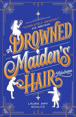 A Drowned Maiden's HairA Melodrama