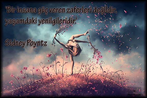 Bir insana güç veren, zaferleri değildir.   Yaşamdaki yenilgileridir     Sidney Poyntz      ...