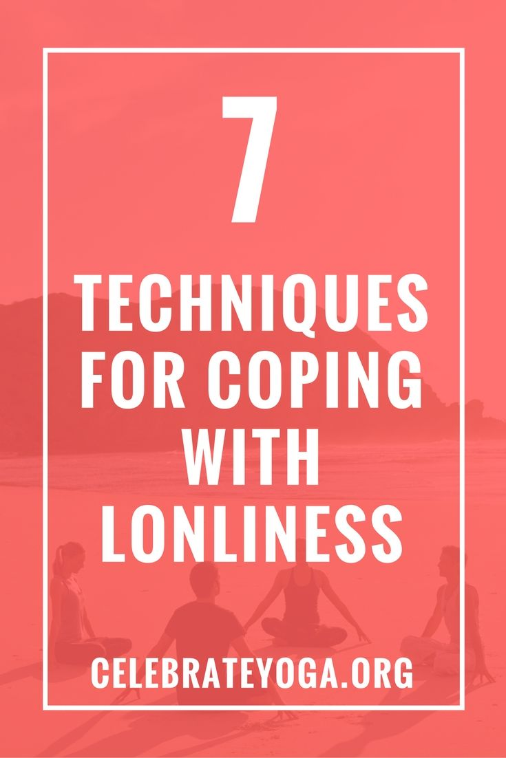 7 Techniques for Coping With Loneliness