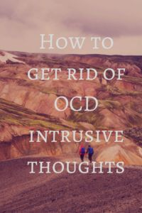 How to get rid of OCD intrusive thoughts » Mindyourbodysoul #StopIntrusiveThoughts
