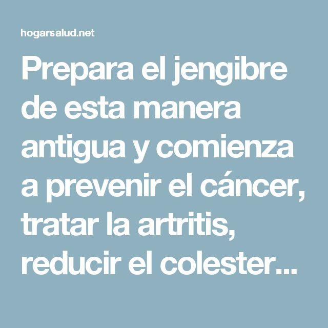 Prepara el jengibre de esta manera antigua y comienza a prevenir el cáncer, tratar la artritis, reducir el colesterol y reducir los niveles sanguíneos del azúcar! - Hogar Salud