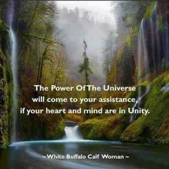 The power of the Universe will come to your assistance if your heart and mind are in unity.