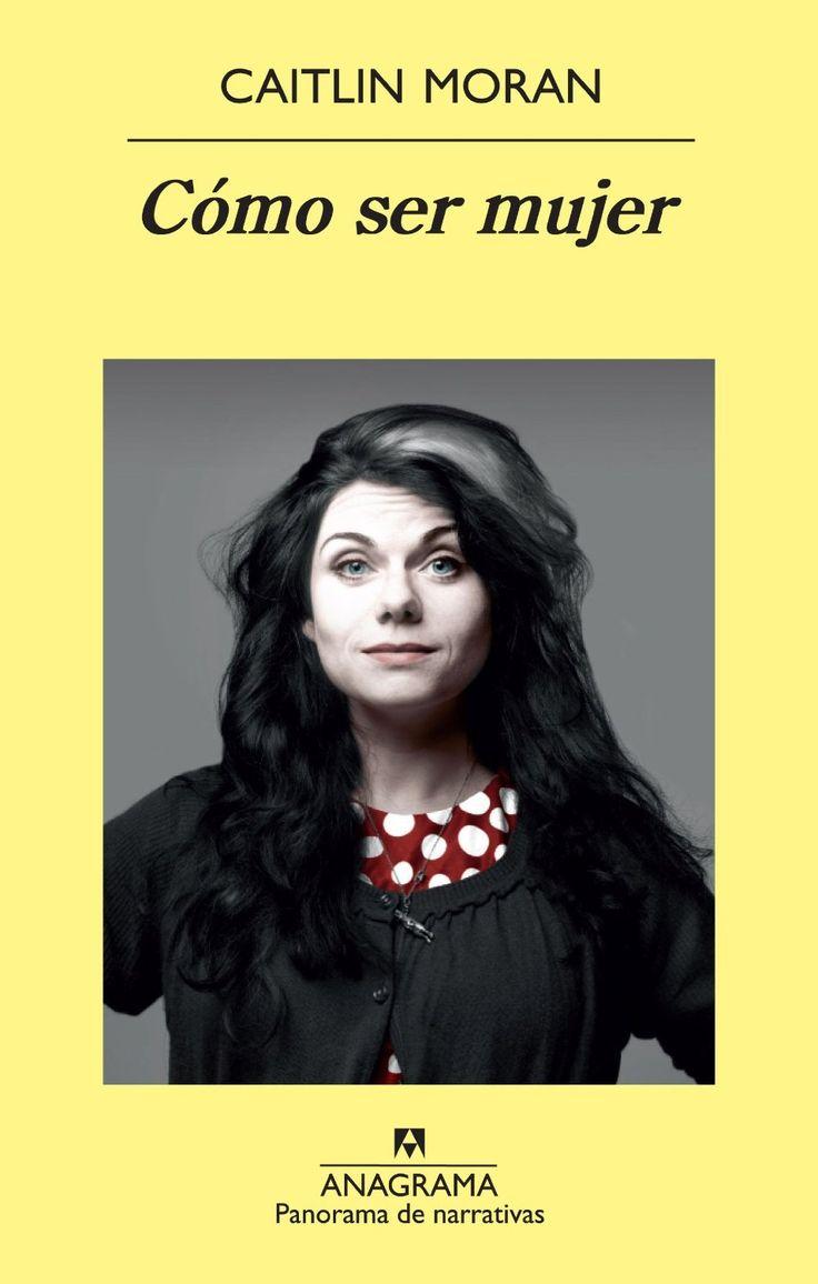 Libro Cómo ser mujer, Caitlin Moran | Libros Más Vendidos