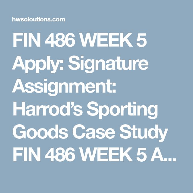 FIN 486 WEEK 5 Apply: Signature Assignment: Harrod's Sporting Goods Case Study FIN 486 WEEK 5 Apply: Signature Assignment: Harrod's Sporting Goods Case Study About Your Signature Assignment  Harrod's Sporting Goods Case Study is designed to align with specific program student learning outcome(s) in your program. Program Student Learning Outcomes are broad statements that describe what students should know and be able to do upon completion of their degree. Signature/Benchmark Assignments are g...
