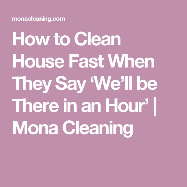 How to Clean House Fast When They Say 'We'll be There in an Hour' | Mona Cleaning