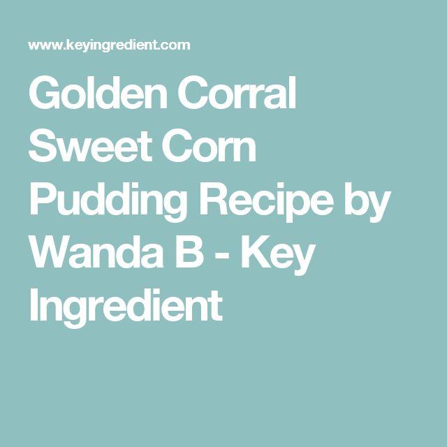 Golden Corral Sweet Corn Pudding Recipe by Wanda B - Key Ingredient