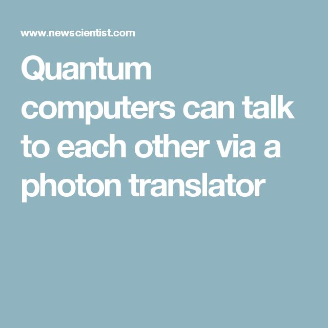 Quantum computers can talk to each other via a photon translator