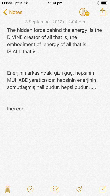 The hidden force behind the energy  is the DIVINE creator of all that is, the embodiment of  energy of all that is,  IS ALL that is..   Enerjinin arkasındaki gizli güç, hepsinin MUHABE yaratıcısıdır, hepsinin enerjinin somutlaşmış hali budur, hepsi budur .....   Inci corlu