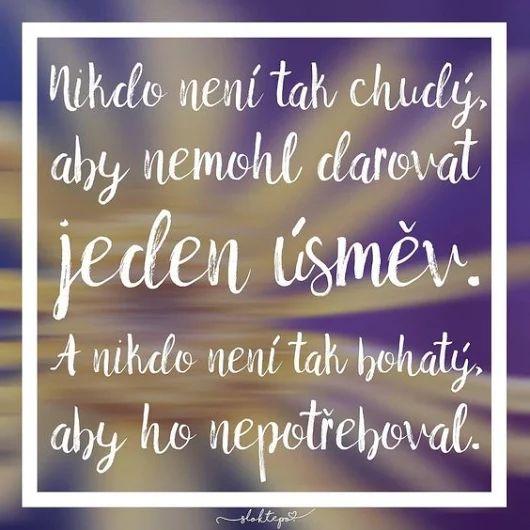 Nikto nie je taký chudobný, aby nemohol darovať jeden úsmev ツ A nikto nie je taký bohatý, aby ho nepotreboval ツ
