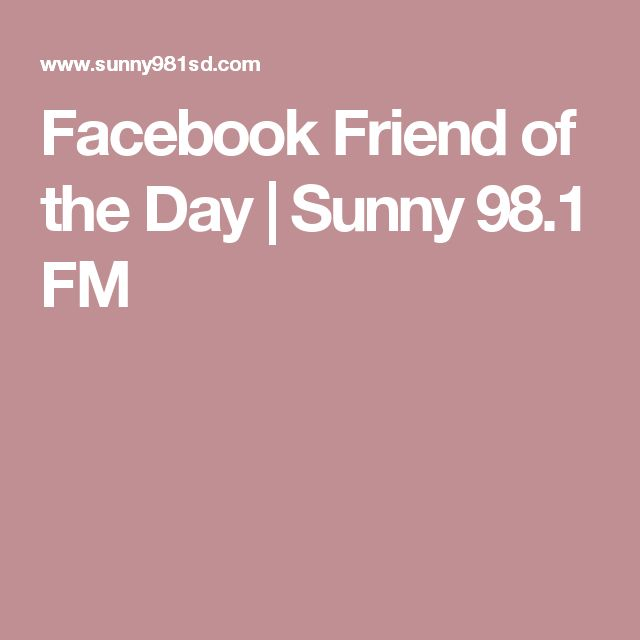 Facebook Friend of the Day | Sunny 98.1 FM