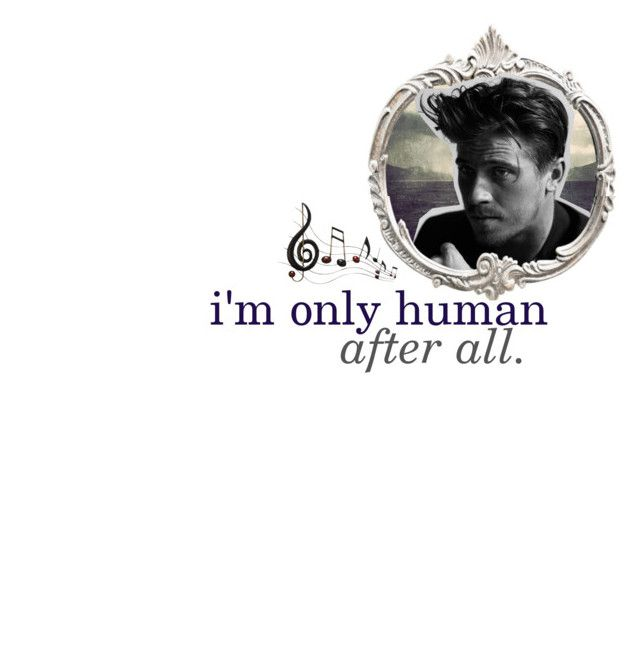 """""""♔} i'm only human after all. 