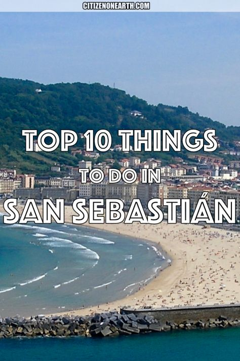 Top 10 things to do in San Sebastian - Spain - Citizen on Earth Travel Blog                                                                                                                                                     More